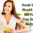 Foods You Should Be Eating For Your Best Body